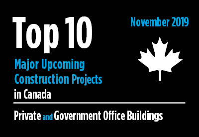 Top 10 major upcoming Private and Government Office Building construction projects - Canada - November 2019 Graphic