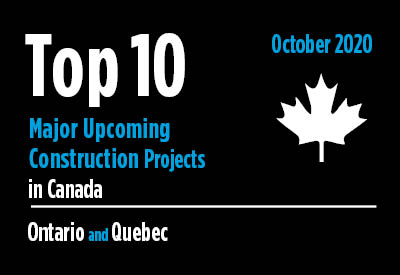 Top 10 major upcoming Ontario and Quebec construction projects - Canada - October 2020 Graphic