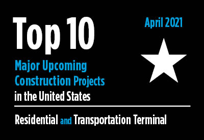 20 major upcoming Residential and Transportation Terminal construction projects - U.S. - April 2021 Graphic