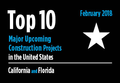 20 major upcoming California and Florida construction projects - U.S. - February 2018 Graphic