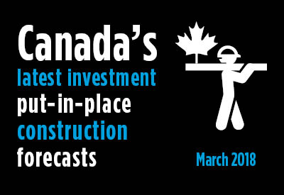 Spring 2018 Put-in-place Construction Forecasts for Canada