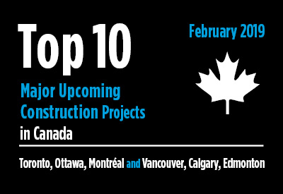 20 major upcoming Toronto, Ottawa, Montréal and Vancouver, Calgary, Edmonton construction projects - Canada - February 2019 Graphic