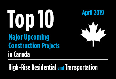 Top 10 major upcoming High-Rise Residential and Transportation construction projects - Canada - April 2019 Graphic