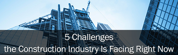 5 Challenges the Construction Industry Is Facing Right Now