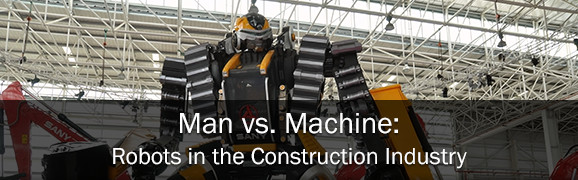 Man vs. Machine: Robots in the Construction Industry