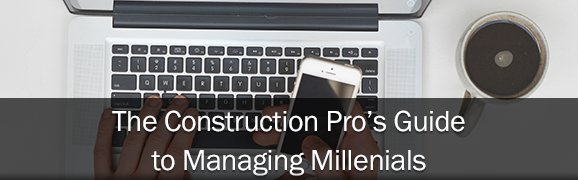 The Construction Pro's Guide to Managing Millennials